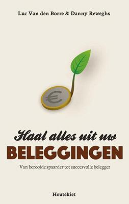Haal alles uit uw beleggingen - boek van Luc Van den Borre en Danny Reweghs
